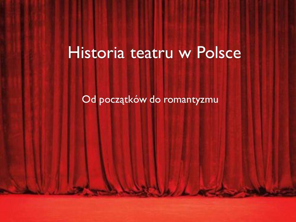 Od początków do romantyzmu Historia teatru w Polsce