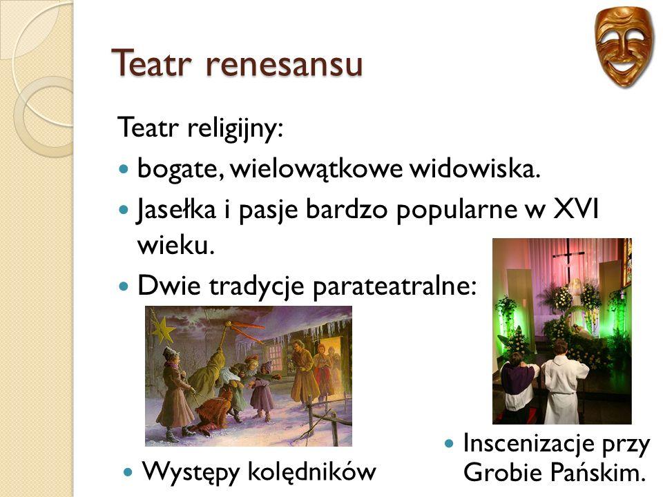 Teatr renesansu Teatr religijny: bogate, wielowątkowe widowiska.