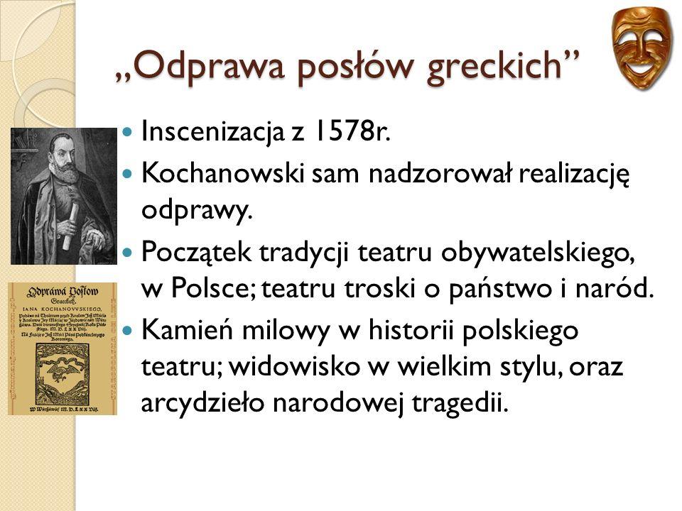 """""""Odprawa posłów greckich Inscenizacja z 1578r.Kochanowski sam nadzorował realizację odprawy."""
