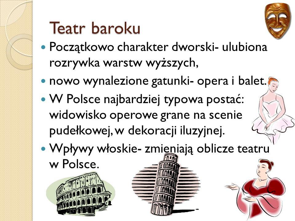 Teatr baroku Początkowo charakter dworski- ulubiona rozrywka warstw wyższych, nowo wynalezione gatunki- opera i balet.