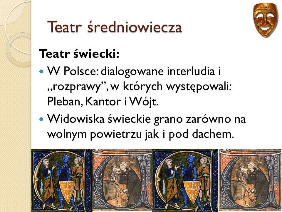 """Teatr średniowiecza Teatr świecki: W Polsce: dialogowane interludia i """"rozprawy , w których występowali: Pleban, Kantor i Wójt."""