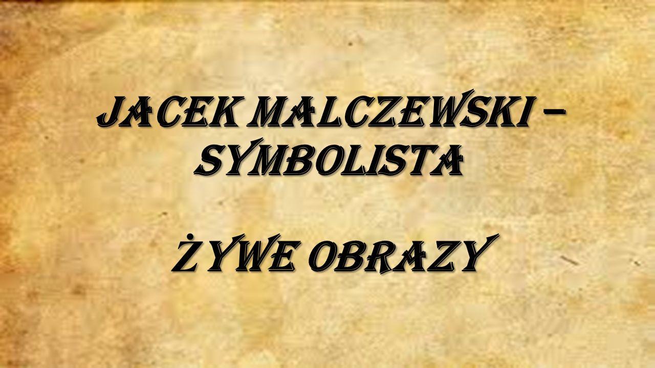 Jacek Malczewski – symbolista Ż ywe obrazy