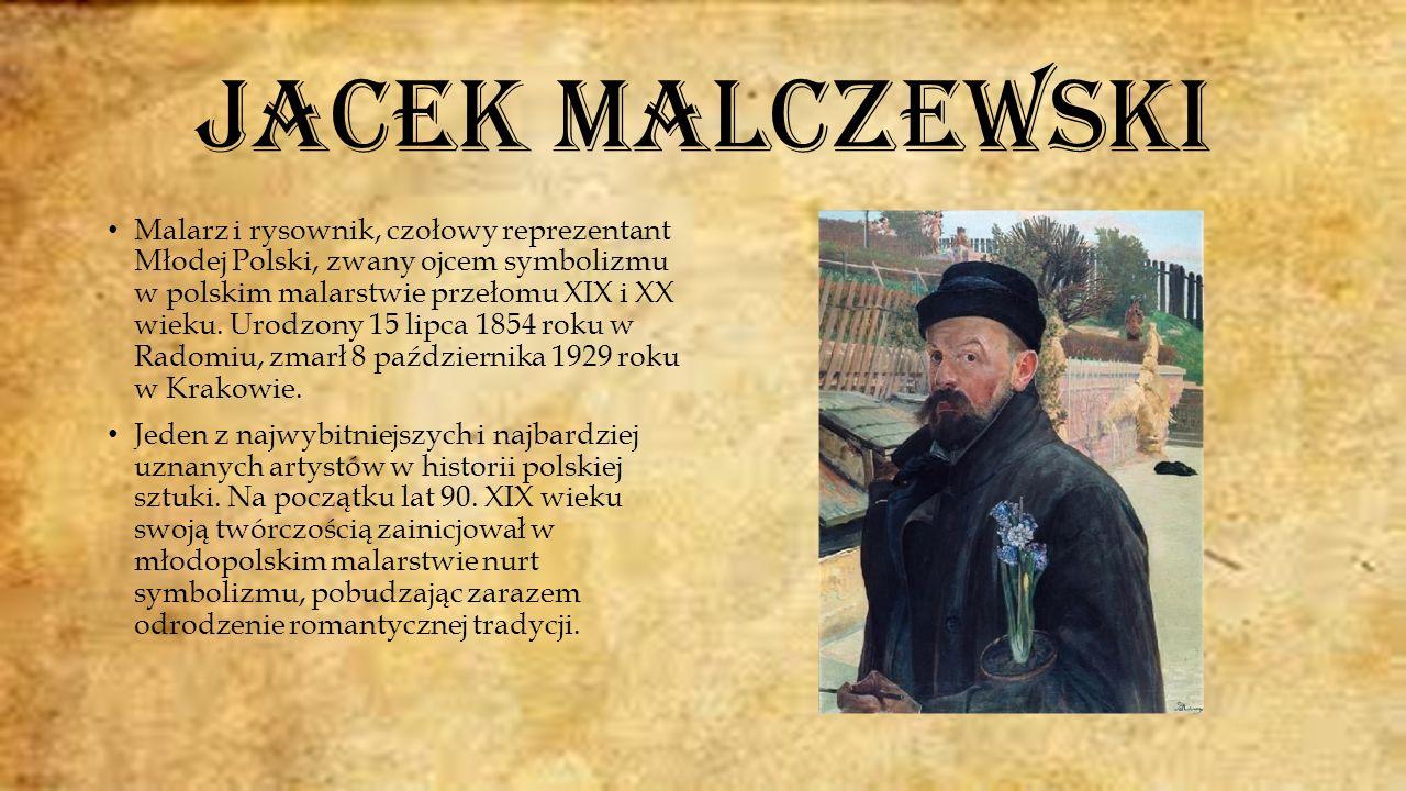 Jacek Malczewski Malarz i rysownik, czołowy reprezentant Młodej Polski, zwany ojcem symbolizmu w polskim malarstwie przełomu XIX i XX wieku.