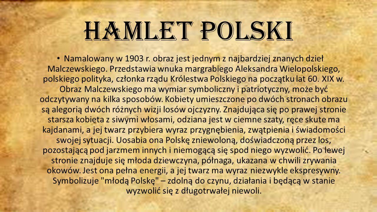 Hamlet Polski Namalowany w 1903 r.obraz jest jednym z najbardziej znanych dzieł Malczewskiego.