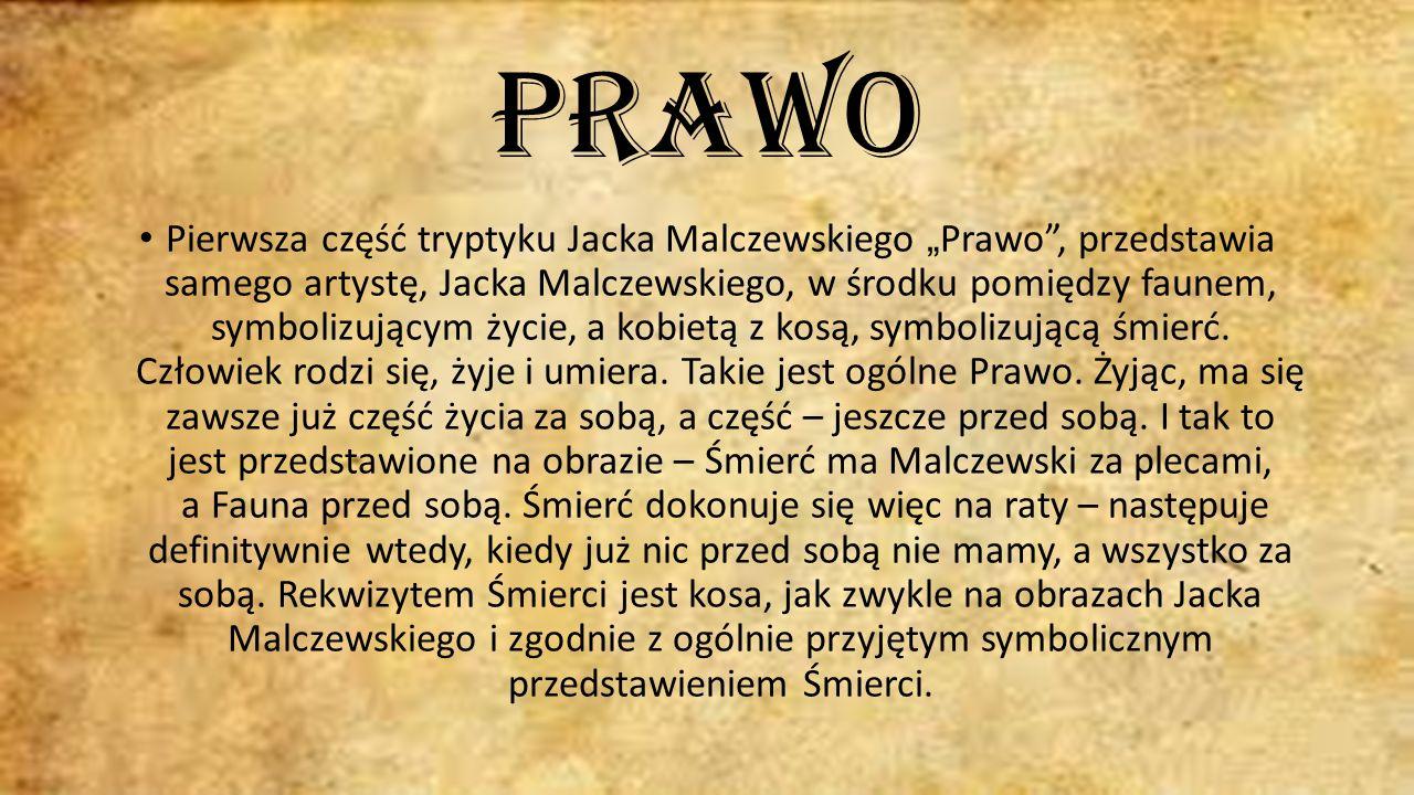 """Prawo Pierwsza część tryptyku Jacka Malczewskiego """" Prawo , przedstawia samego artystę, Jacka Malczewskiego, w środku pomiędzy faunem, symbolizującym życie, a kobietą z kosą, symbolizującą śmierć."""