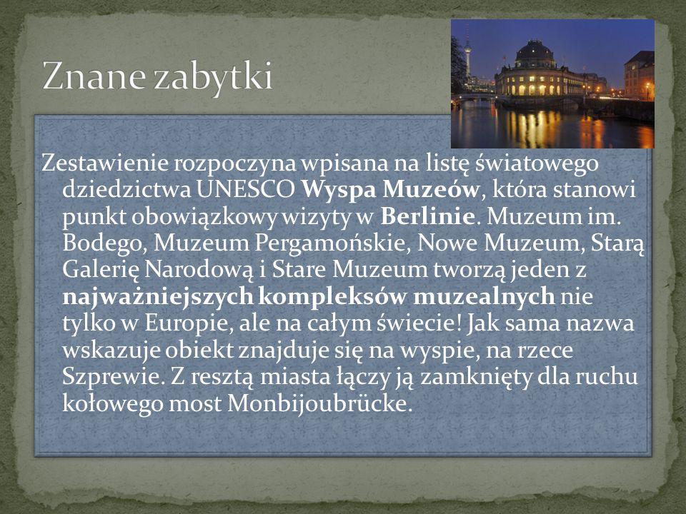 Zestawienie rozpoczyna wpisana na listę światowego dziedzictwa UNESCO Wyspa Muzeów, która stanowi punkt obowiązkowy wizyty w Berlinie. Muzeum im. Bode