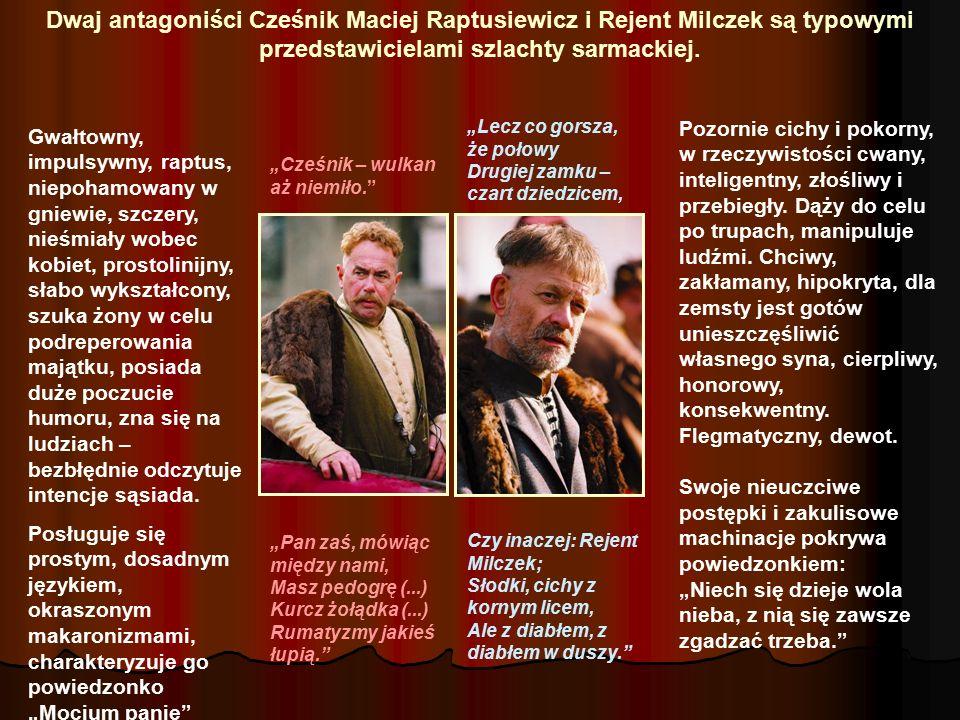 Dwaj antagoniści Cześnik Maciej Raptusiewicz i Rejent Milczek są typowymi przedstawicielami szlachty sarmackiej.