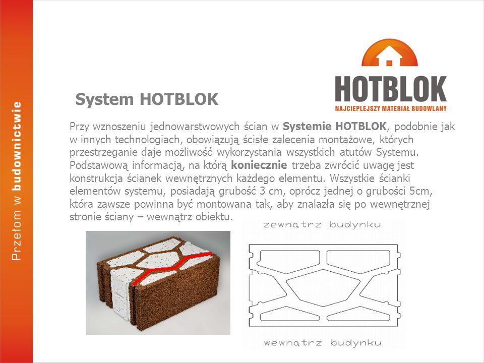 Przy wznoszeniu jednowarstwowych ścian w Systemie HOTBLOK, podobnie jak w innych technologiach, obowiązują ścisłe zalecenia montażowe, których przestrzeganie daje możliwość wykorzystania wszystkich atutów Systemu.