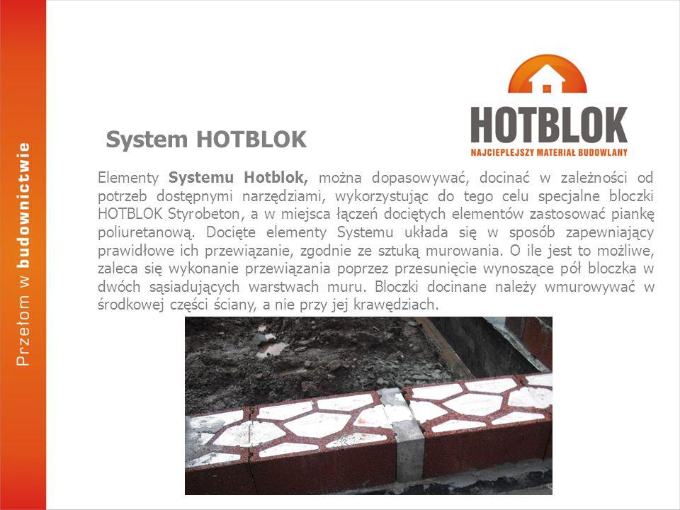 Elementy Systemu Hotblok, można dopasowywać, docinać w zależności od potrzeb dostępnymi narzędziami, wykorzystując do tego celu specjalne bloczki HOTBLOK Styrobeton, a w miejsca łączeń dociętych elementów zastosować piankę poliuretanową.