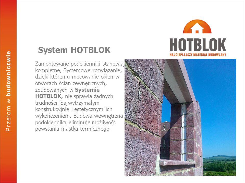 Zamontowane podokienniki stanowią kompletne, Systemowe rozwiązanie, dzięki któremu mocowanie okien w otworach ścian zewnętrznych, zbudowanych w Systemie HOTBLOK, nie sprawia żadnych trudności.