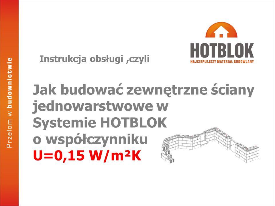 Instrukcja obsługi,czyli Jak budować zewnętrzne ściany jednowarstwowe w Systemie HOTBLOK o współczynniku U=0,15 W/m²K