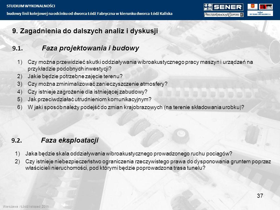 STUDIUM WYKONALNOŚCI budowy linii kolejowej na odcinku od dworca Łódź Fabryczna w kierunku dworca Łódź Kaliska 37 9. Zagadnienia do dalszych analiz i