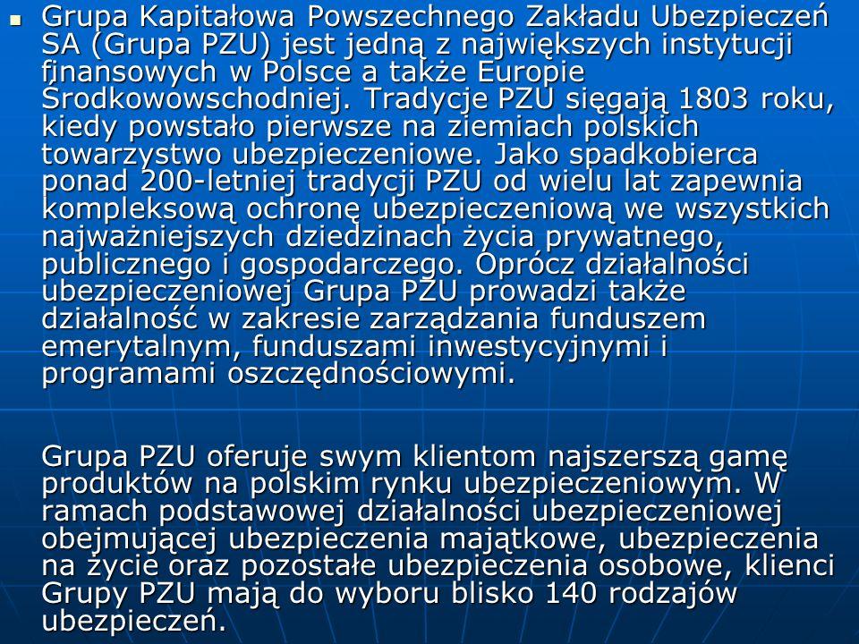 Grupa Kapitałowa Powszechnego Zakładu Ubezpieczeń SA (Grupa PZU) jest jedną z największych instytucji finansowych w Polsce a także Europie Środkowowsc