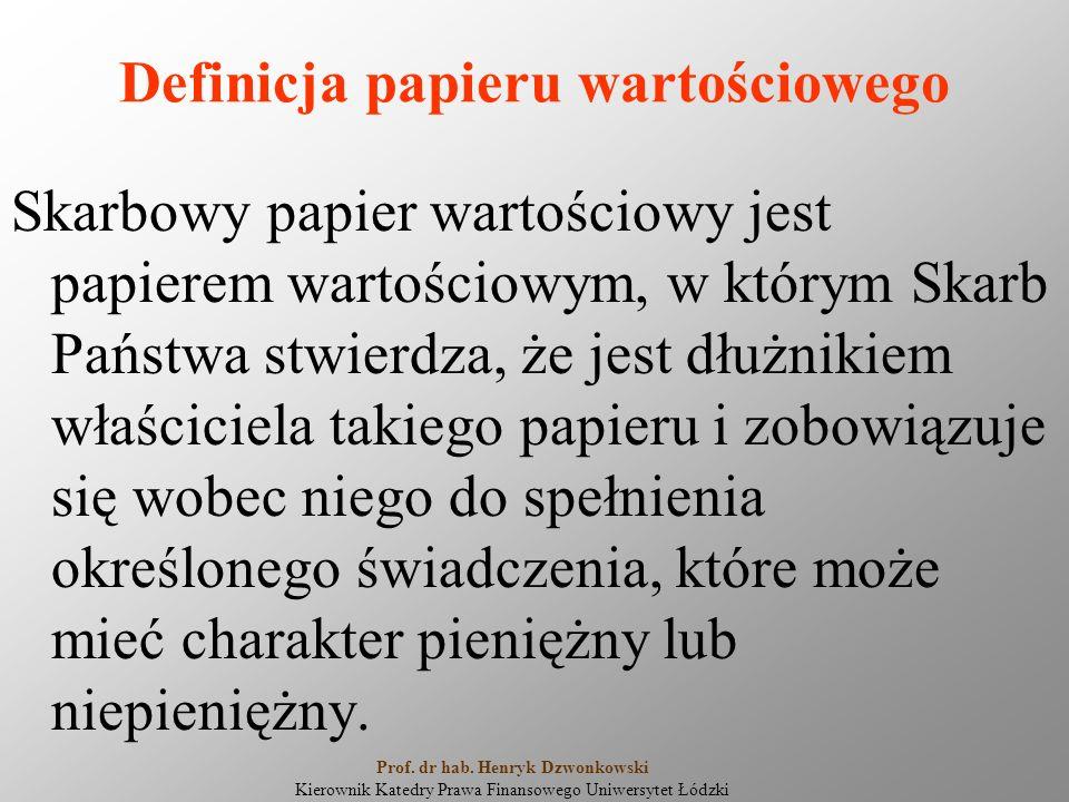 Definicja papieru wartościowego Skarbowy papier wartościowy jest papierem wartościowym, w którym Skarb Państwa stwierdza, że jest dłużnikiem właścicie