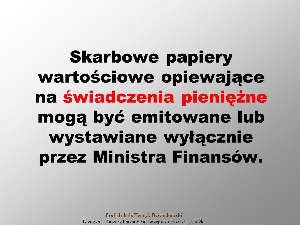 Skarbowe papiery wartościowe opiewające na świadczenia pieniężne mogą być emitowane lub wystawiane wyłącznie przez Ministra Finansów. Prof. dr hab. He