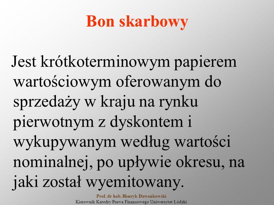 Bon skarbowy Jest krótkoterminowym papierem wartościowym oferowanym do sprzedaży w kraju na rynku pierwotnym z dyskontem i wykupywanym według wartości