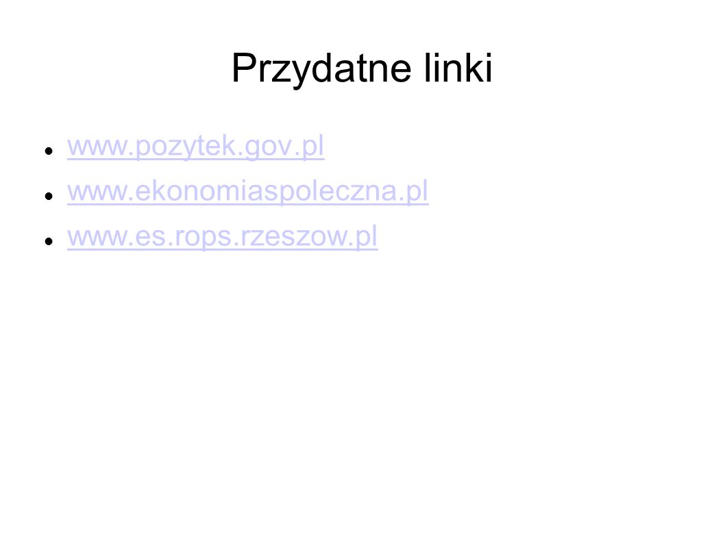 Przydatne linki www.pozytek.gov.pl www.ekonomiaspoleczna.pl www.es.rops.rzeszow.pl