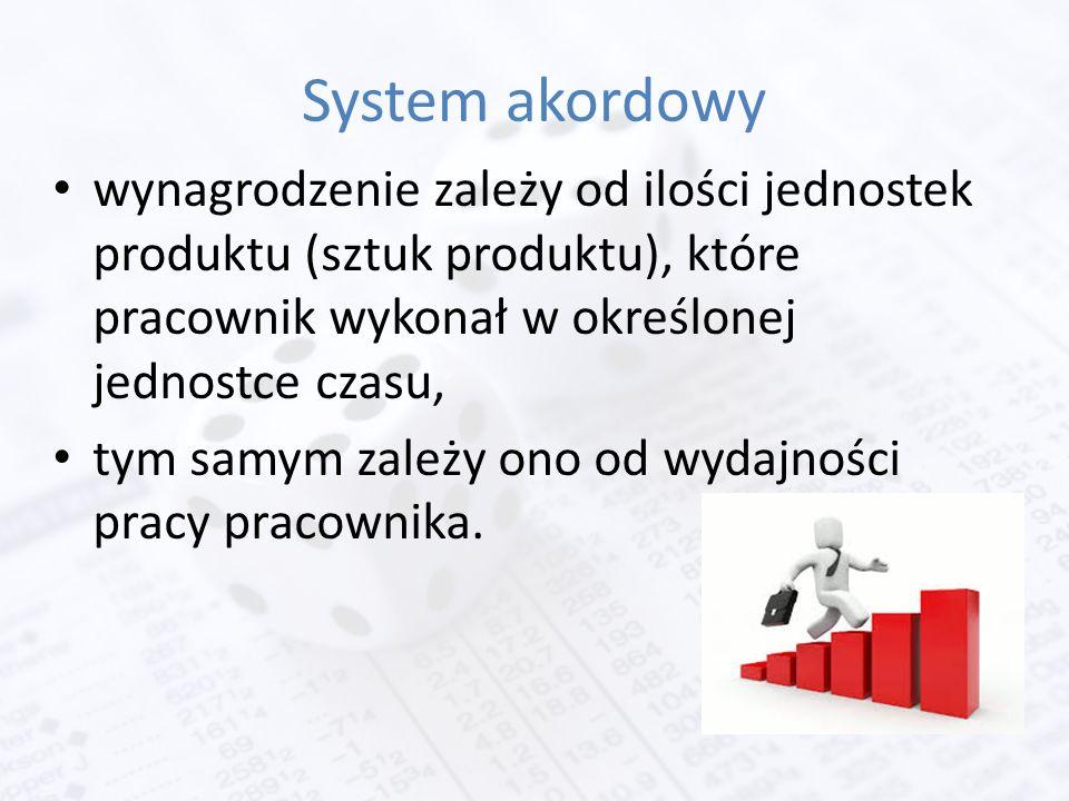 System akordowy wynagrodzenie zależy od ilości jednostek produktu (sztuk produktu), które pracownik wykonał w określonej jednostce czasu, tym samym zależy ono od wydajności pracy pracownika.