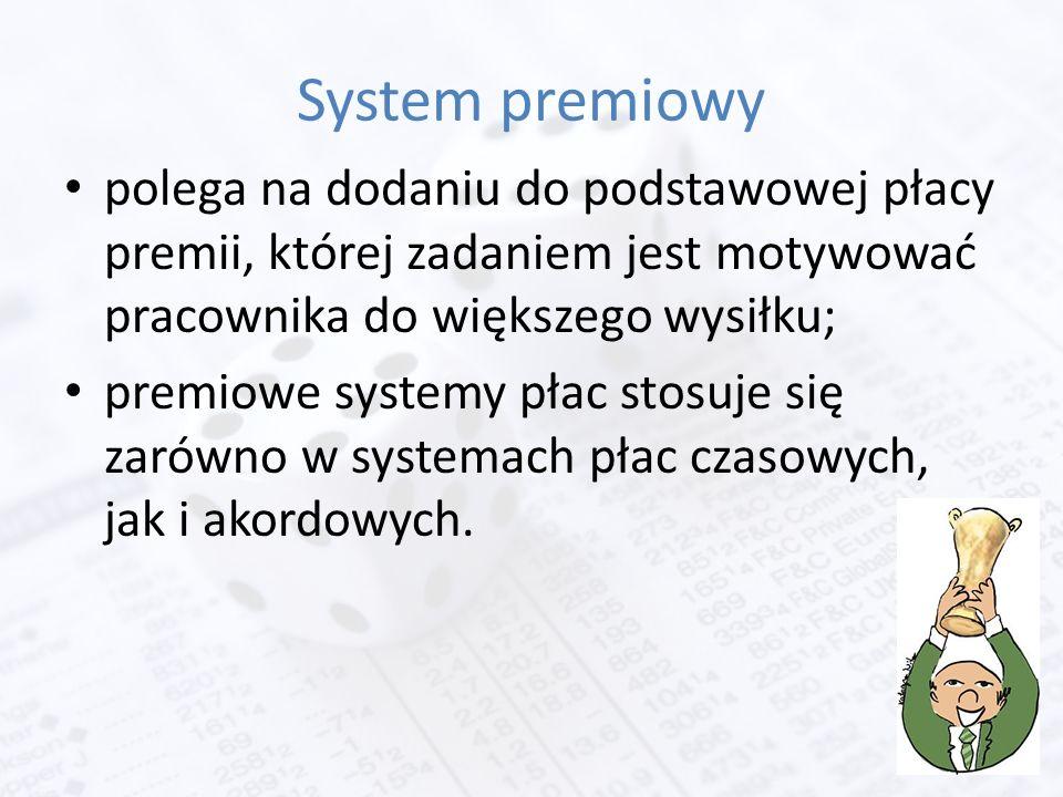 System premiowy polega na dodaniu do podstawowej płacy premii, której zadaniem jest motywować pracownika do większego wysiłku; premiowe systemy płac stosuje się zarówno w systemach płac czasowych, jak i akordowych.