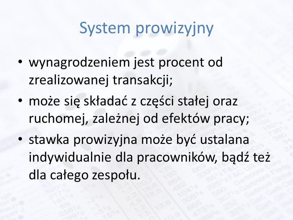 System prowizyjny wynagrodzeniem jest procent od zrealizowanej transakcji; może się składać z części stałej oraz ruchomej, zależnej od efektów pracy; stawka prowizyjna może być ustalana indywidualnie dla pracowników, bądź też dla całego zespołu.
