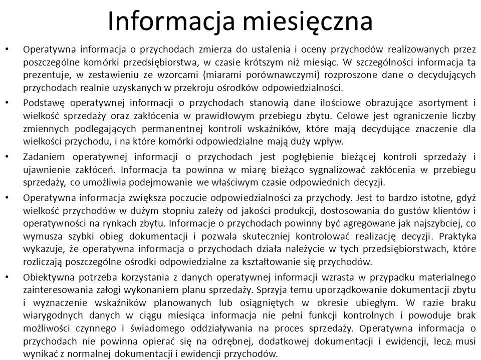 Informacja miesięczna Operatywna informacja o przychodach zmierza do ustalenia i oceny przychodów realizowanych przez poszczególne komórki przedsiębio