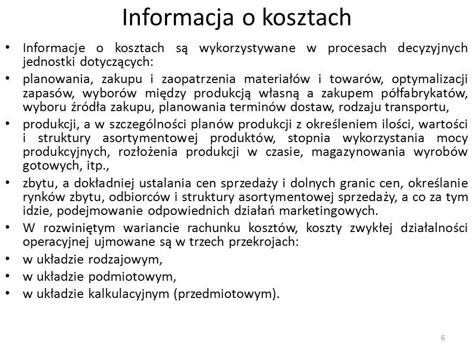 Informacja o kosztach Informacje o kosztach są wykorzystywane w procesach decyzyjnych jednostki dotyczących: planowania, zakupu i zaopatrzenia materia