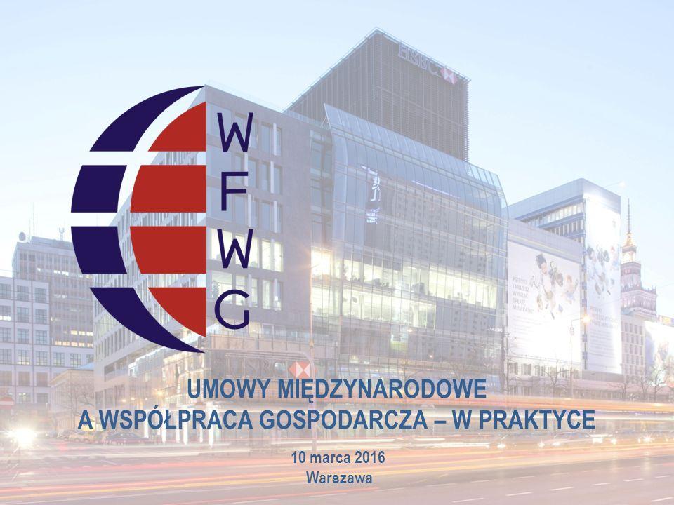 UMOWY MIĘDZYNARODOWE A WSPÓŁPRACA GOSPODARCZA – W PRAKTYCE 10 marca 2016 Warszawa