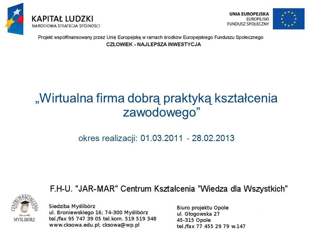 """""""Wirtualna firma dobrą praktyką kształcenia zawodowego okres realizacji: 01.03.2011 - 28.02.2013"""
