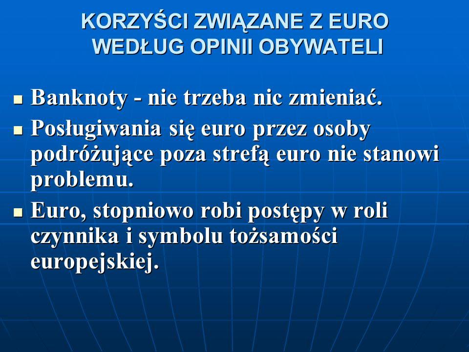 KORZYŚCI ZWIĄZANE Z EURO WEDŁUG OPINII OBYWATELI Banknoty - nie trzeba nic zmieniać.