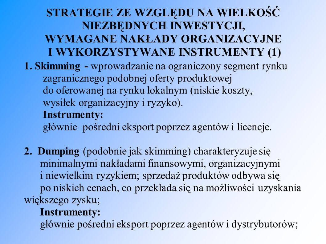 STRATEGIE ZE WZGLĘDU NA WIELKOŚĆ NIEZBĘDNYCH INWESTYCJI, WYMAGANE NAKŁADY ORGANIZACYJNE I WYKORZYSTYWANE INSTRUMENTY (1) 1. Skimming - wprowadzanie n
