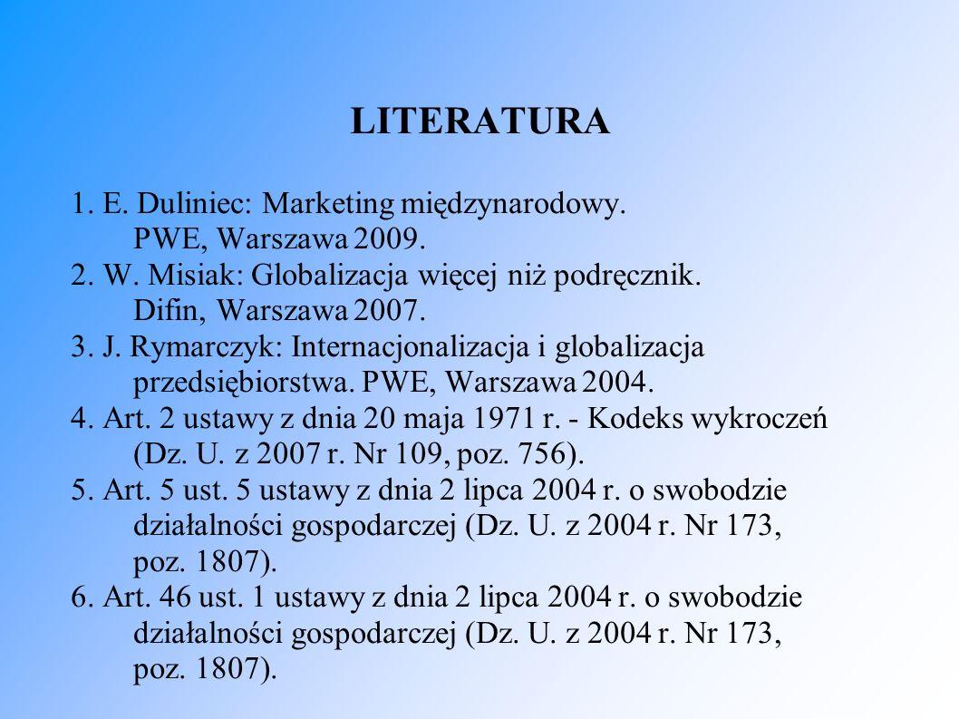 1. E. Duliniec: Marketing międzynarodowy. PWE, Warszawa 2009. 2. W. Misiak: Globalizacja więcej niż podręcznik. Difin, Warszawa 2007. 3. J. Rymarczyk: