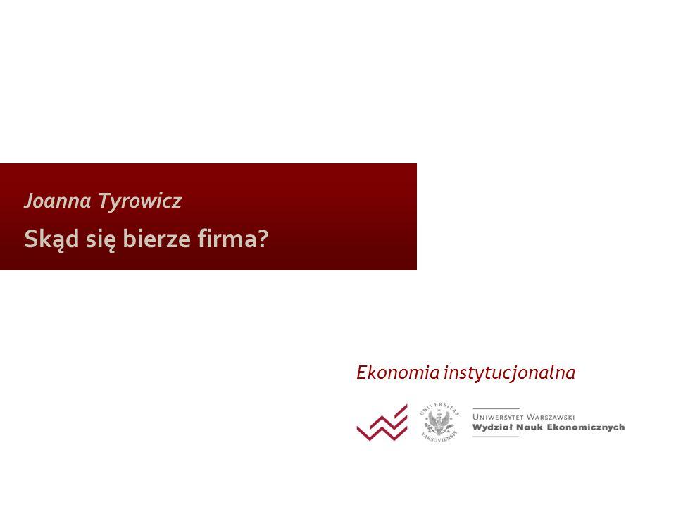 Joanna Tyrowicz Skąd się bierze firma? Ekonomia instytucjonalna