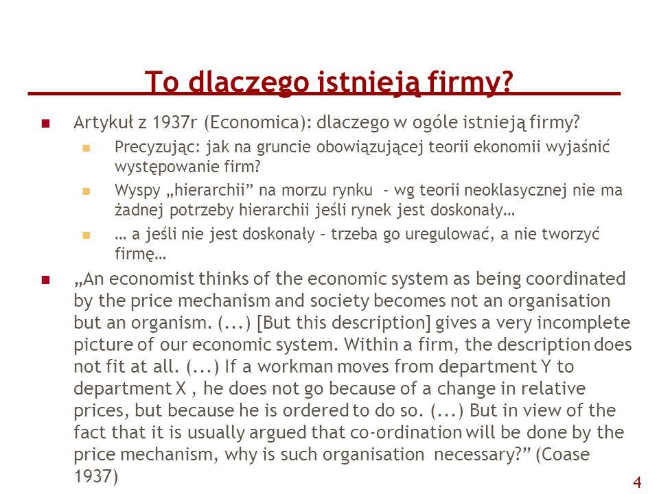 To dlaczego istnieją firmy? Artykuł z 1937r (Economica): dlaczego w ogóle istnieją firmy? Precyzując: jak na gruncie obowiązującej teorii ekonomii wyj