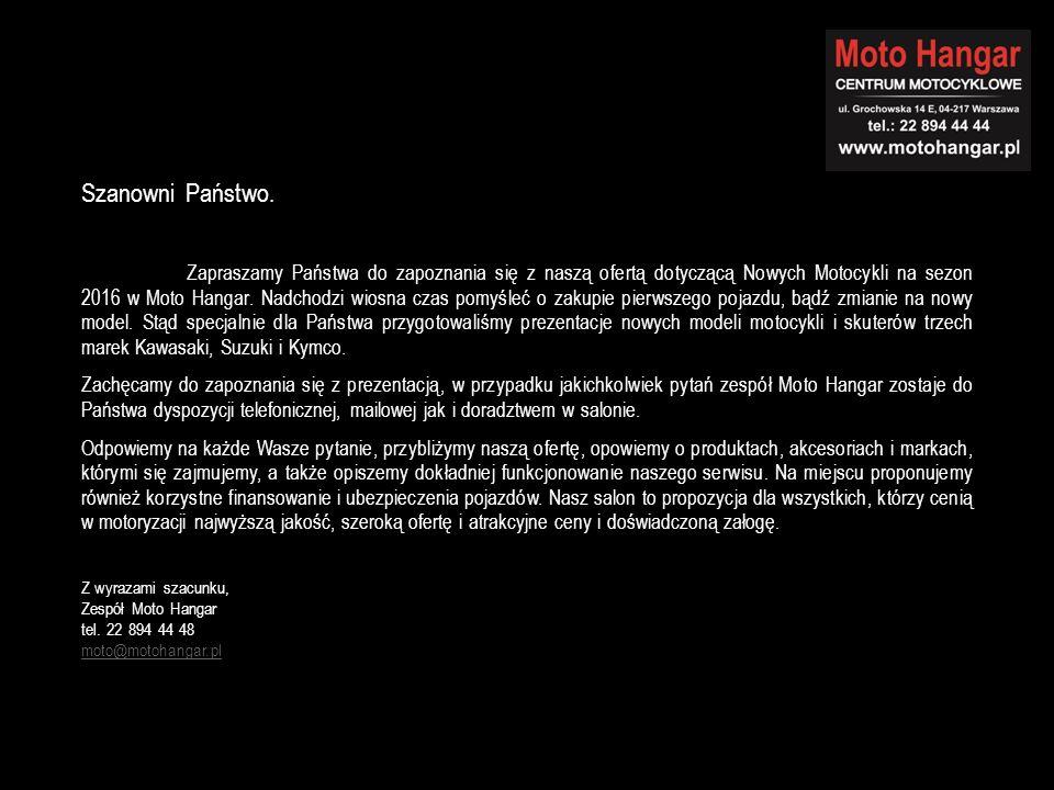Szanowni Państwo. Zapraszamy Państwa do zapoznania się z naszą ofertą dotyczącą Nowych Motocykli na sezon 2016 w Moto Hangar. Nadchodzi wiosna czas po