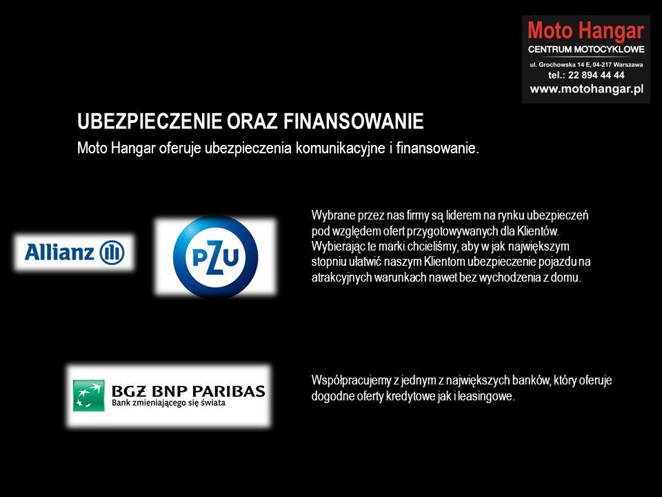 UBEZPIECZENIE ORAZ FINANSOWANIE Moto Hangar oferuje ubezpieczenia komunikacyjne i finansowanie. Wybrane przez nas firmy są liderem na rynku ubezpiecze