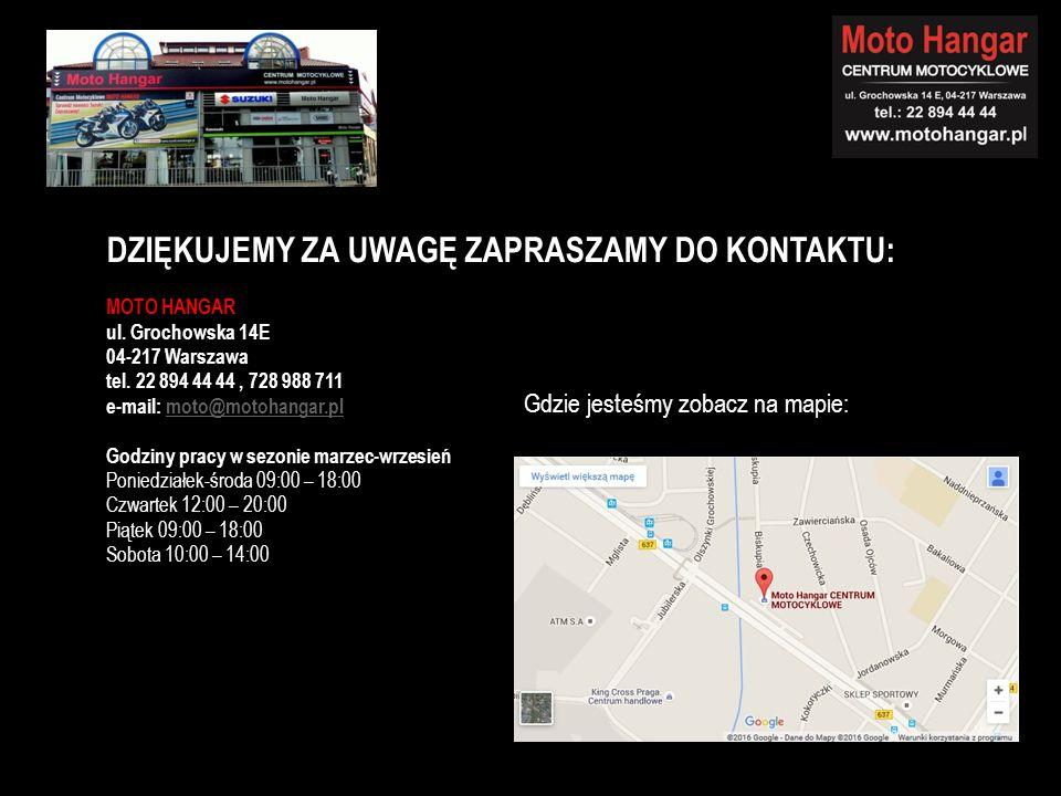 DZIĘKUJEMY ZA UWAGĘ ZAPRASZAMY DO KONTAKTU: MOTO HANGAR ul. Grochowska 14E 04-217 Warszawa tel. 22 894 44 44, 728 988 711 e-mail: moto@motohangar.plmo