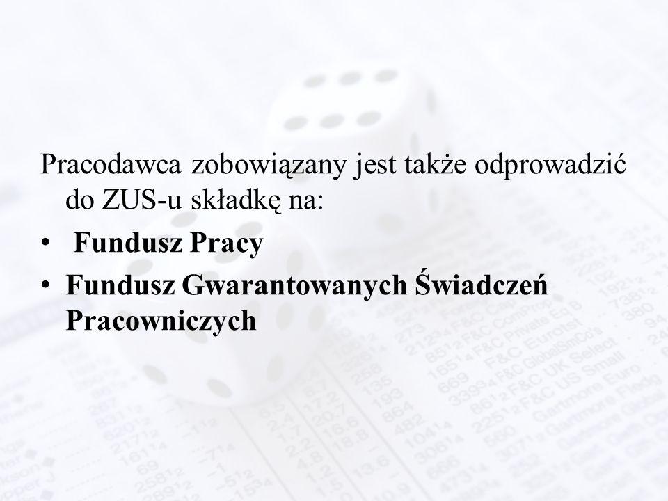 Pracodawca zobowiązany jest także odprowadzić do ZUS-u składkę na: Fundusz Pracy Fundusz Gwarantowanych Świadczeń Pracowniczych