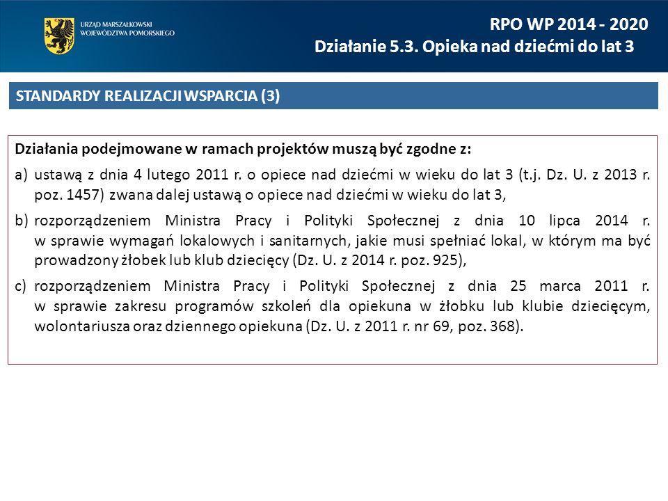 Działania podejmowane w ramach projektów muszą być zgodne z: a)ustawą z dnia 4 lutego 2011 r. o opiece nad dziećmi w wieku do lat 3 (t.j. Dz. U. z 201