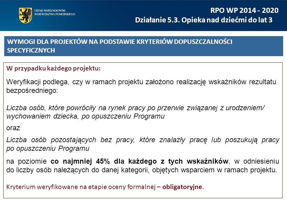 RPO WP 2014 - 2020 Działanie 5.3. Opieka nad dziećmi do lat 3 W przypadku każdego projektu: Weryfikacji podlega, czy w ramach projektu założono realiz