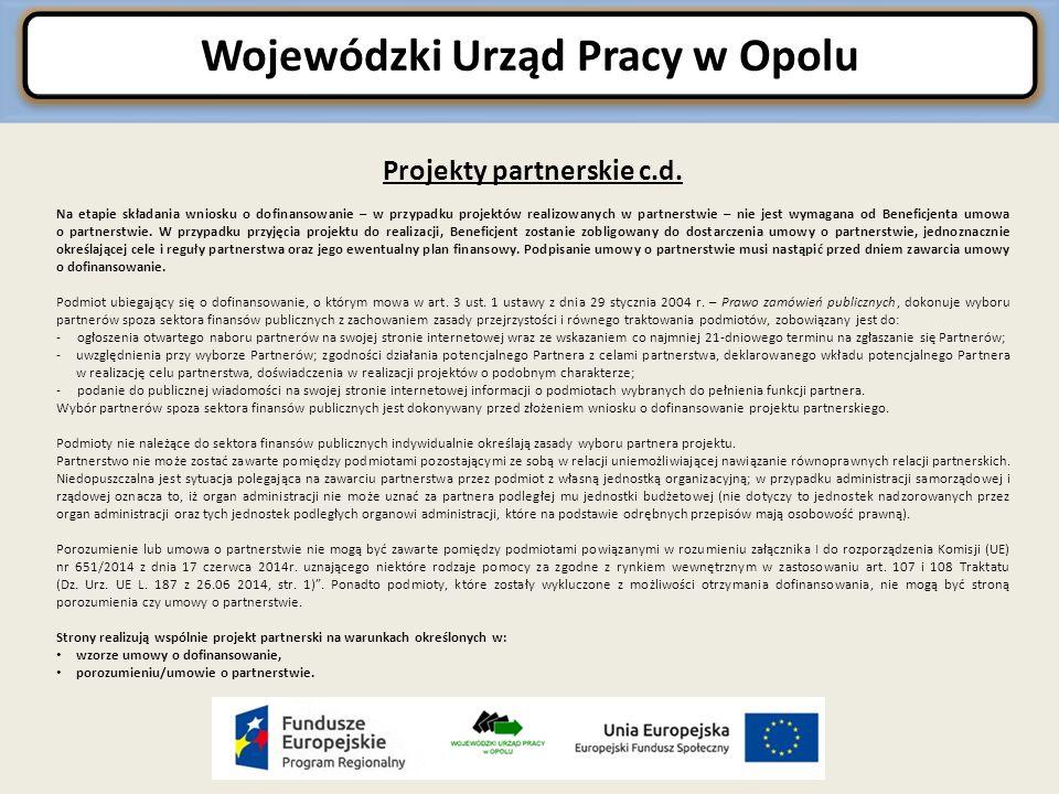 Wojewódzki Urząd Pracy w Opolu Projekty partnerskie c.d. Na etapie składania wniosku o dofinansowanie – w przypadku projektów realizowanych w partners