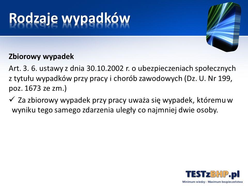 Zbiorowy wypadek Art. 3. 6. ustawy z dnia 30.10.2002 r. o ubezpieczeniach społecznych z tytułu wypadków przy pracy i chorób zawodowych (Dz. U. Nr 199,