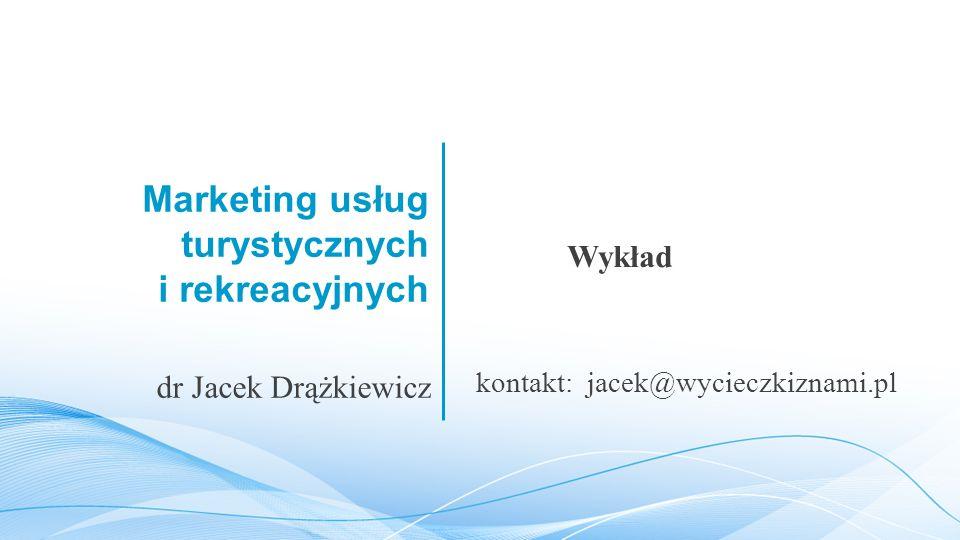 Marketing usług turystycznych i rekreacyjnych Wykład dr Jacek Drążkiewicz kontakt: jacek@wycieczkiznami.pl
