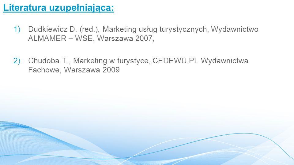 Literatura uzupełniająca: 1)Dudkiewicz D. (red.), Marketing usług turystycznych, Wydawnictwo ALMAMER – WSE, Warszawa 2007, 2)Chudoba T., Marketing w t