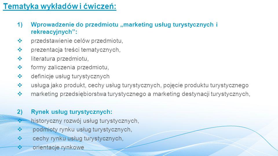 """Tematyka wykładów i ćwiczeń: 1)Wprowadzenie do przedmiotu """"marketing usług turystycznych i rekreacyjnych"""":  przedstawienie celów przedmiotu,  prezen"""