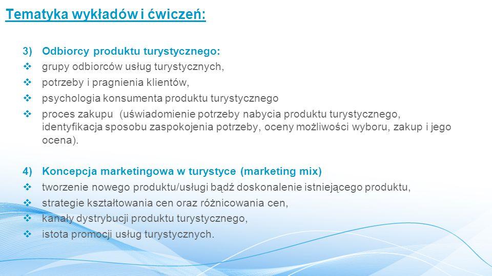 Tematyka wykładów i ćwiczeń: 3)Odbiorcy produktu turystycznego:  grupy odbiorców usług turystycznych,  potrzeby i pragnienia klientów,  psychologia