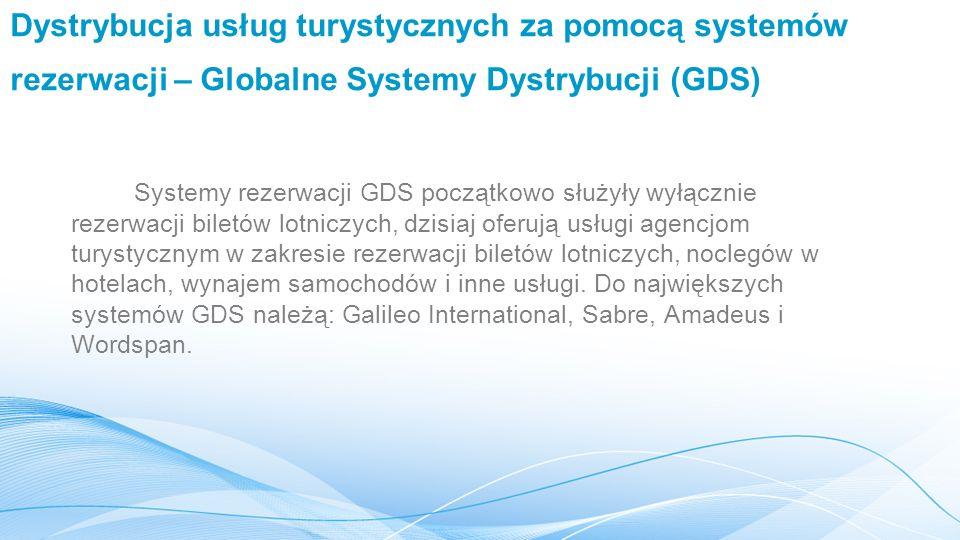 Dystrybucja usług turystycznych za pomocą systemów rezerwacji – Globalne Systemy Dystrybucji (GDS) Systemy rezerwacji GDS początkowo służyły wyłącznie
