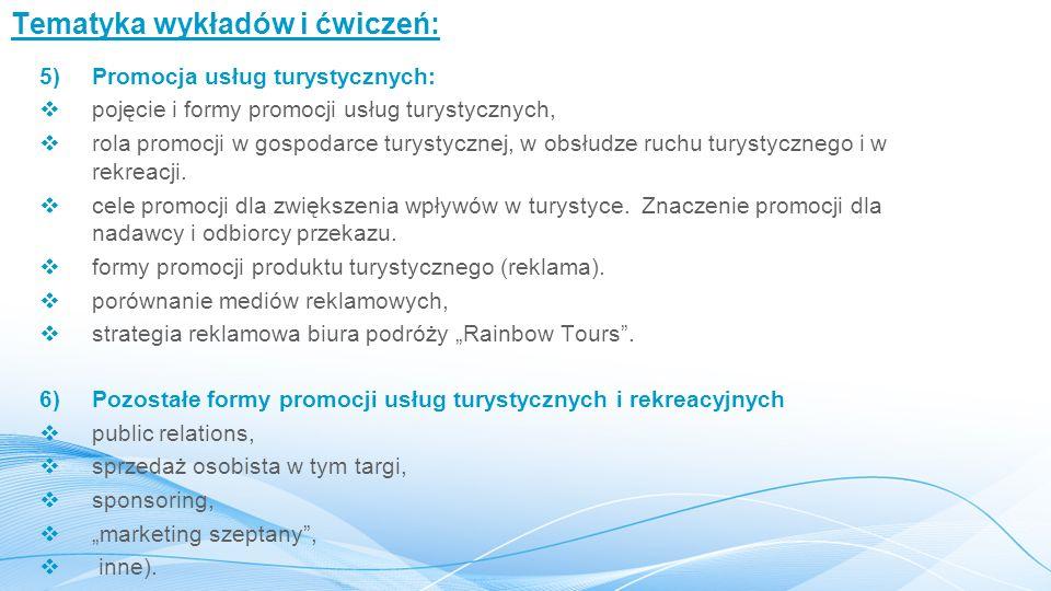 Tematyka wykładów i ćwiczeń: 5)Promocja usług turystycznych:  pojęcie i formy promocji usług turystycznych,  rola promocji w gospodarce turystycznej