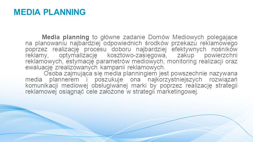MEDIA PLANNING Media planning to główne zadanie Domów Mediowych polegające na planowaniu najbardziej odpowiednich środków przekazu reklamowego poprzez