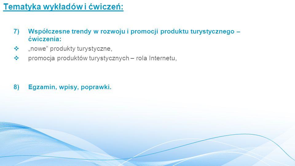 """Tematyka wykładów i ćwiczeń: 7)Współczesne trendy w rozwoju i promocji produktu turystycznego – ćwiczenia:  """"nowe"""" produkty turystyczne,  promocja p"""