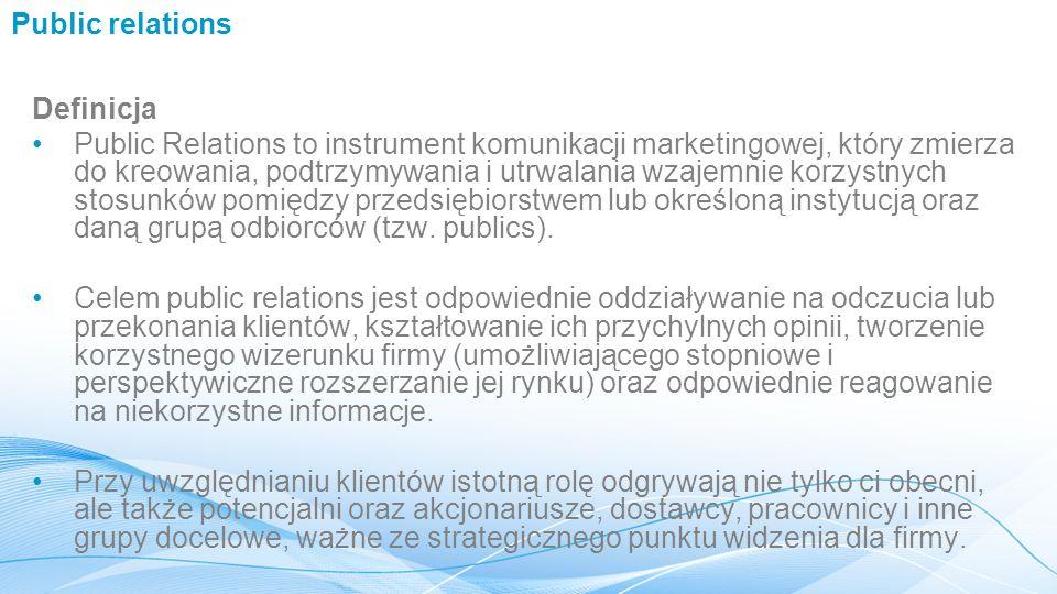 Public relations Definicja Public Relations to instrument komunikacji marketingowej, który zmierza do kreowania, podtrzymywania i utrwalania wzajemnie